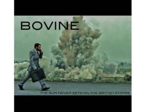 Bovine - The Sun Never Sets On The British Empire