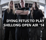 Dying Fetus To Play Shillong Open Air 2014