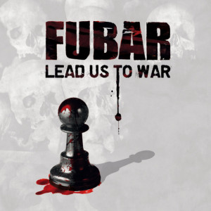 Fubar - Lead Us TO War