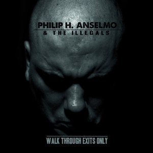 Phil H. Anselmo & The Illegals - Walk Through Exits Only