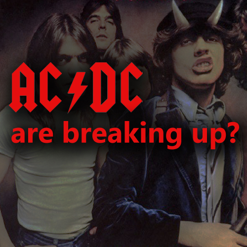 AC DC Breaking Up