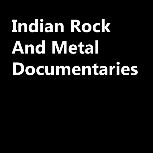 Indian Rock And Metal Documentaries