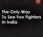 The Only Way To See Foo Fighters In India