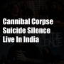 Cannibal Corpse and Suicide Silence live in Bangalore, India - April 2015 - Tickets